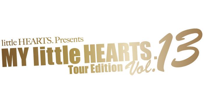 little HEARTS. Presents 「MY little HEARTS. Tour Edition Vol.13」
