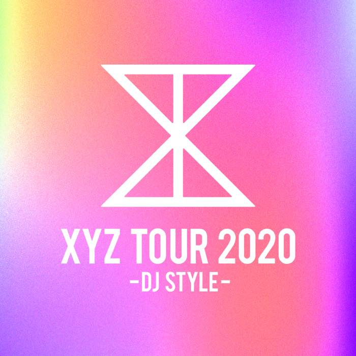 XYZ TOUR 2020-DJ Style-